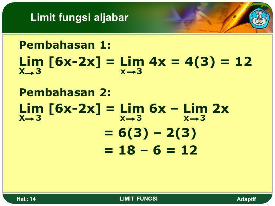 Lim [6x-2x] = Lim 4x = 4(3) = 12 Lim [6x-2x] = Lim 6x – Lim 2x